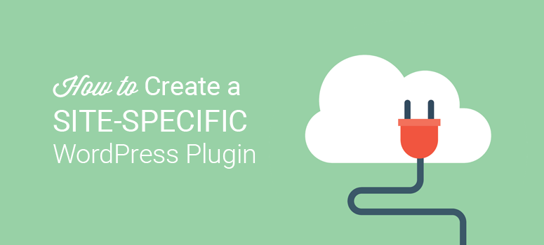 how to create a site specific wordpress plugin