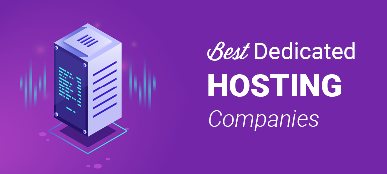 The Best Dedicated Hosting Companies of 2019 (Pros & Cons)