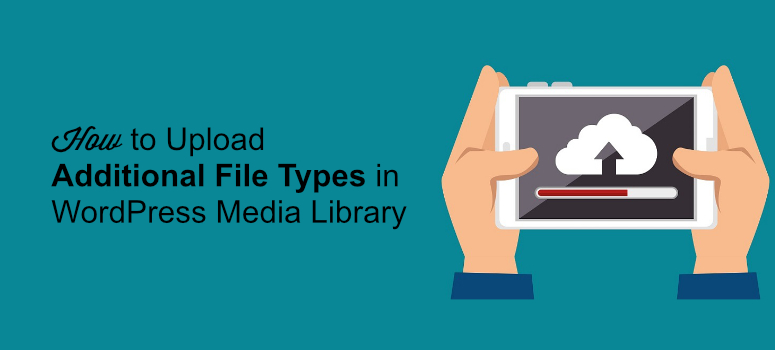 upload additional file types in WP media library