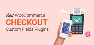 Best WooCommerce checkout custom fields plugins