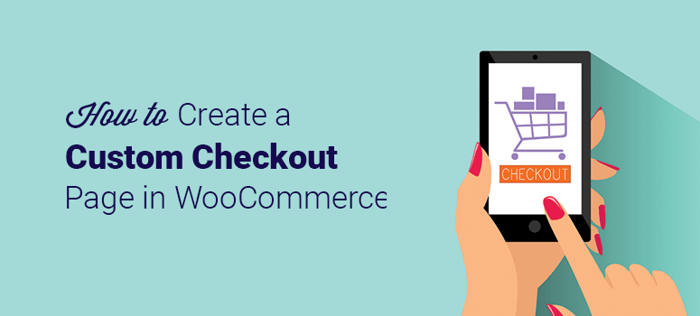 How to Create a Custom Checkout Page in WooCommerce