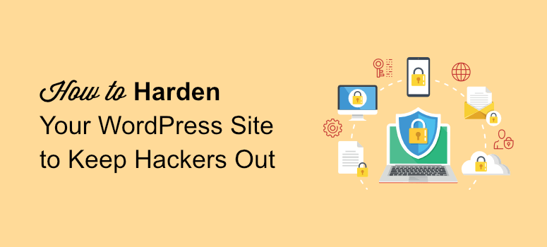 How to Harden Your WordPress Site to Keep Hackers Out